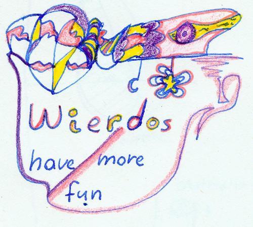wierdos have more fun